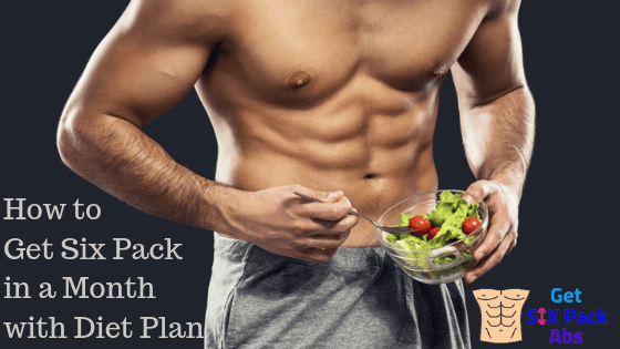 How To Get A Six Pack In A Month With Diet Plan