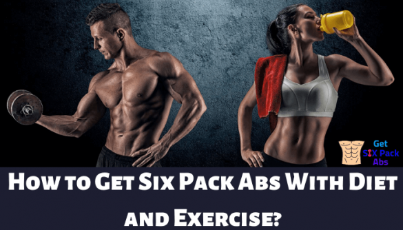 how to get six pack abs with diet and exercise