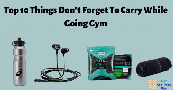 Top 10 Things Don't Forget To Carry While Going Gym